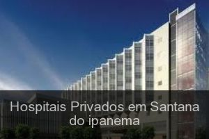 Hospitais Privados em Santana do ipanema